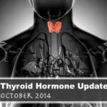 Thyroid Hormone Update: October 2014